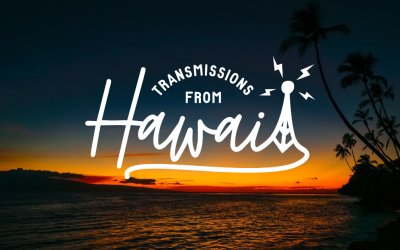 Introducing Transmissions from Hawaii: The Podcast About Hawaii You've Been Waiting for
